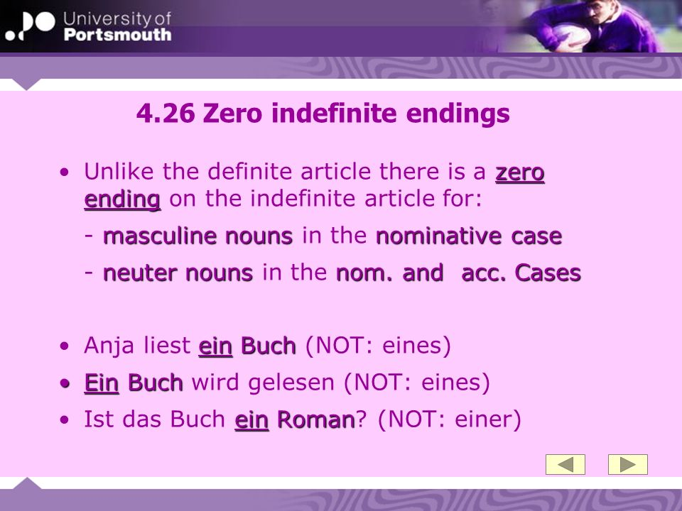 4.26 Zero indefinite endings zero endingUnlike the definite article there is a zero ending on the indefinite article for: masculine nounsnominative case - masculine nouns in the nominative case neuter nounsnom.