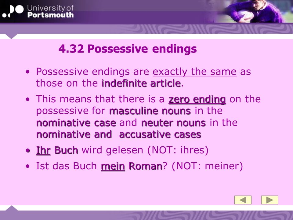 4.32 Possessive endings indefinite articlePossessive endings are exactly the same as those on the indefinite article. zero ending masculine nouns nomi