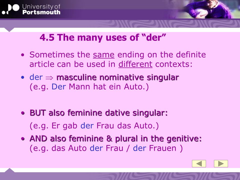 4.5 The many uses of der Sometimes the same ending on the definite article can be used in different contexts: masculine nominative singularder masculi