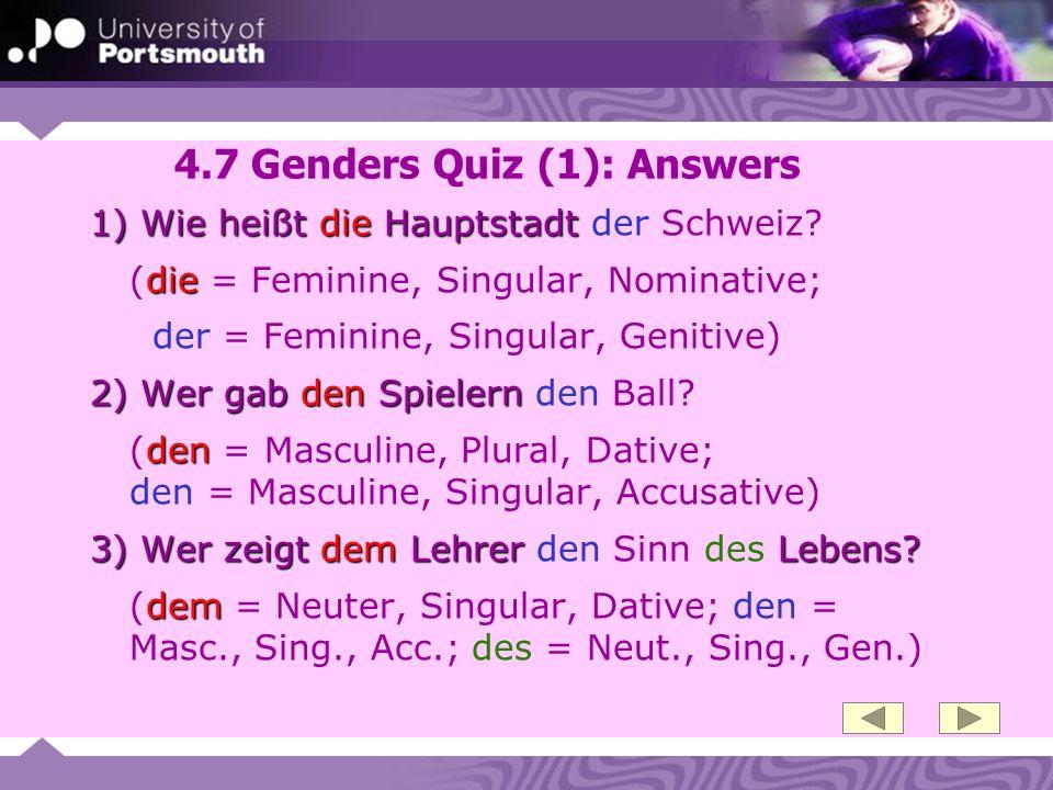 4.7 Genders Quiz (1): Answers 1) Wie heißt die Hauptstadt 1) Wie heißt die Hauptstadt der Schweiz? die (die = Feminine, Singular, Nominative; der = Fe