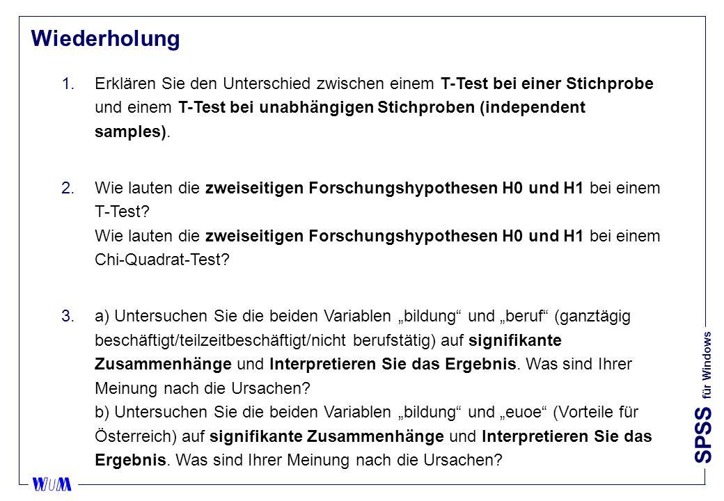 SPSS für Windows Wiederholung – Frage 1 nVarianten: uT-Test bei einer Stichprobe: uT-Test bei unabhängigen Stichproben (independent samples): uT-Test bei gepaarten Stichproben (paired samples): x y