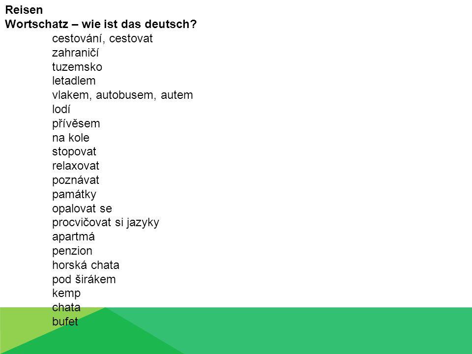 Reisen Wortschatz – wie ist das deutsch? cestování, cestovat zahraničí tuzemsko letadlem vlakem, autobusem, autem lodí přívěsem na kole stopovat relax