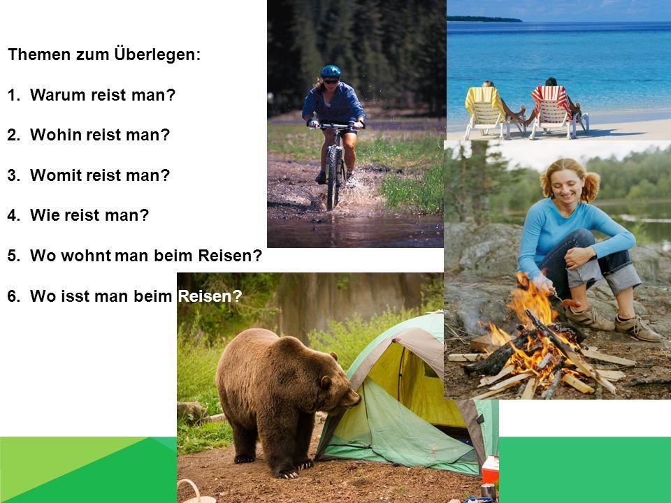 Themen zum Überlegen: 1.Warum reist man. 2. Wohin reist man.