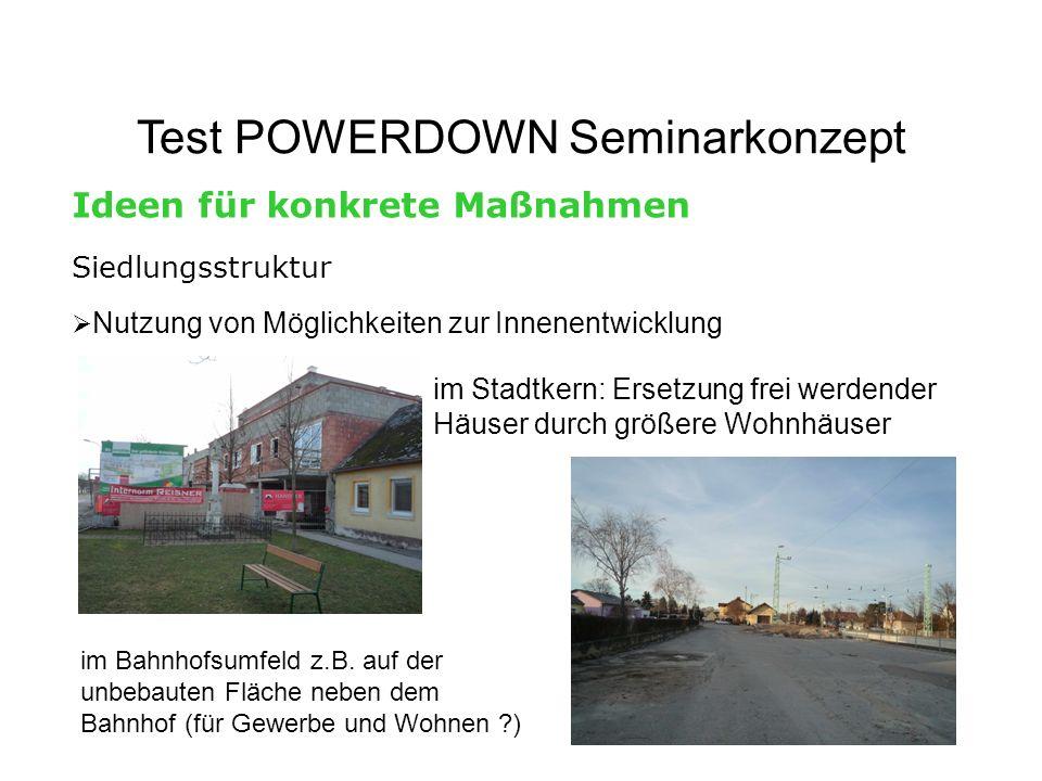 Test POWERDOWN Seminarkonzept Ideen für konkrete Maßnahmen Siedlungsstruktur Nutzung von Möglichkeiten zur Innenentwicklung im Stadtkern: Ersetzung fr