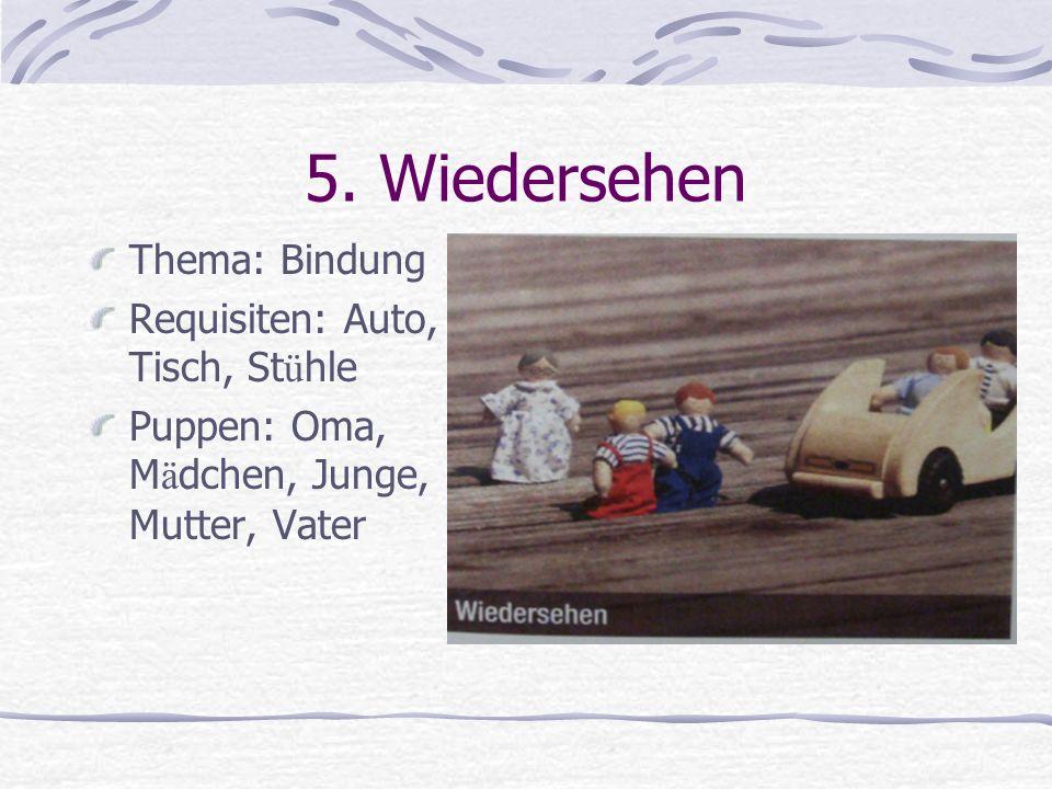 5. Wiedersehen Thema: Bindung Requisiten: Auto, Tisch, St ü hle Puppen: Oma, M ä dchen, Junge, Mutter, Vater
