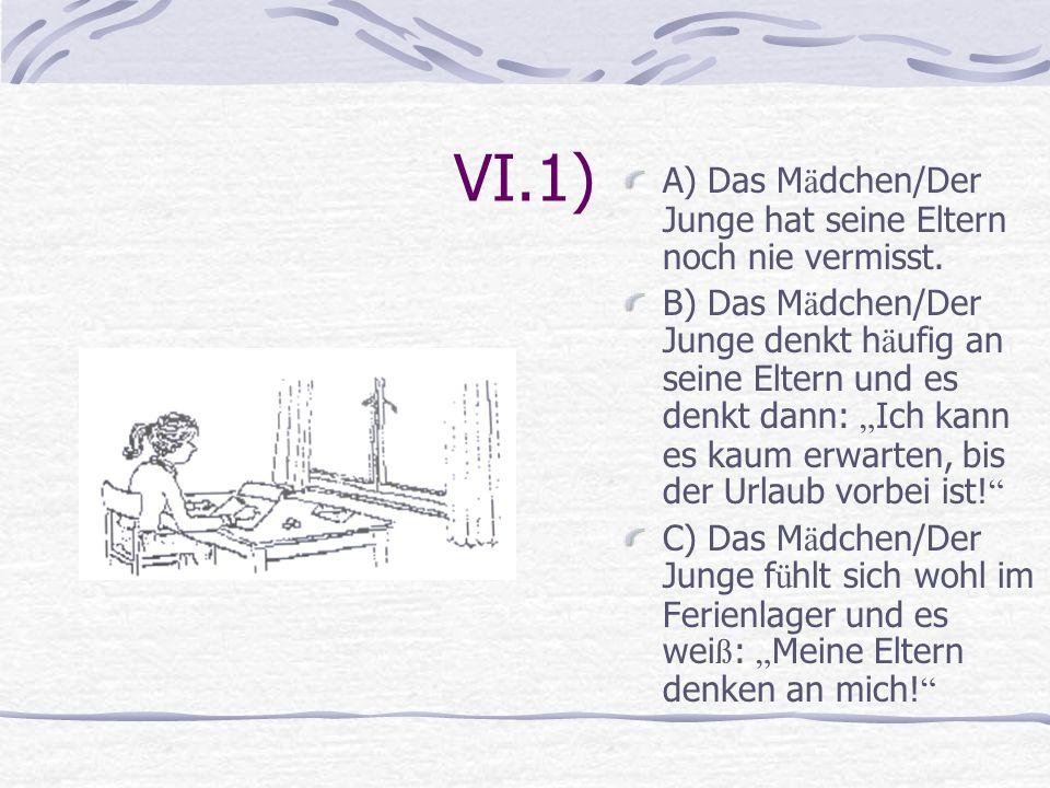 VI.1) A) Das M ä dchen/Der Junge hat seine Eltern noch nie vermisst.
