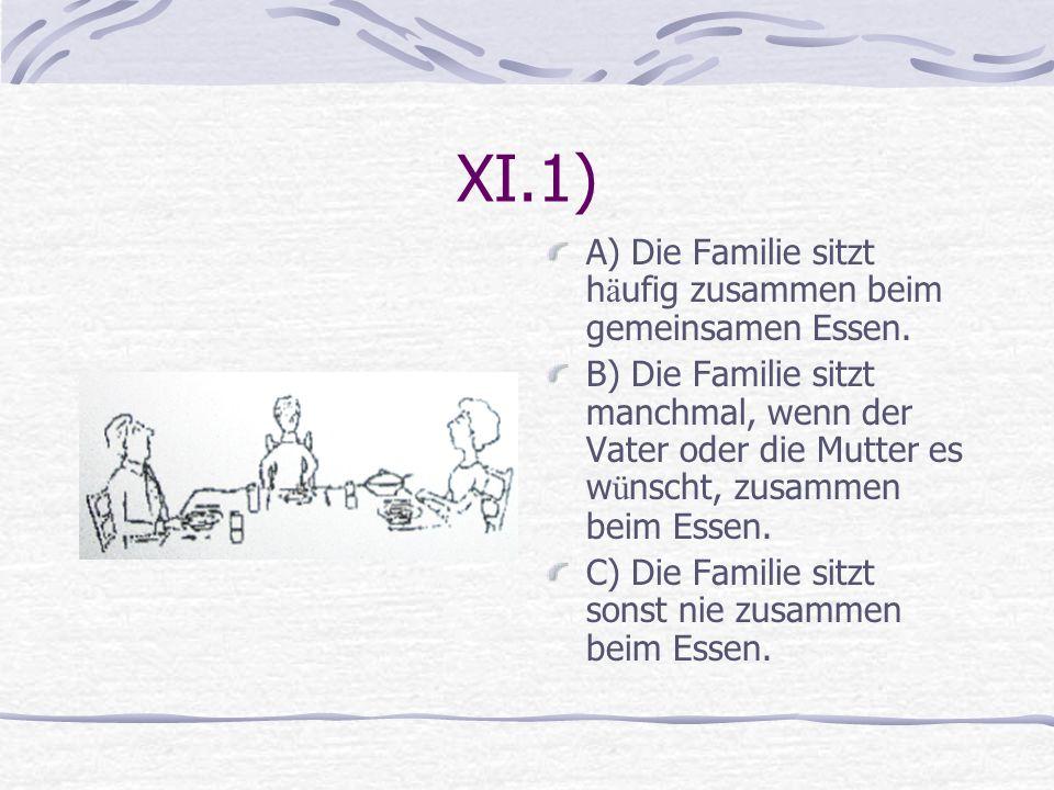 XI.1) A) Die Familie sitzt h ä ufig zusammen beim gemeinsamen Essen. B) Die Familie sitzt manchmal, wenn der Vater oder die Mutter es w ü nscht, zusam