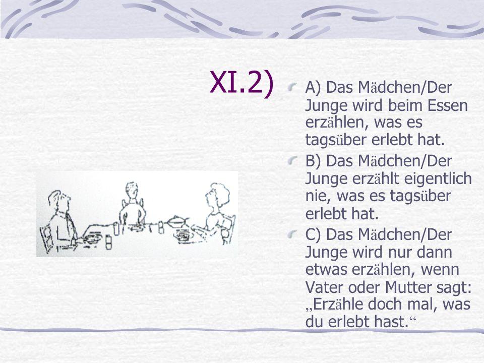 XI.2) A) Das M ä dchen/Der Junge wird beim Essen erz ä hlen, was es tags ü ber erlebt hat. B) Das M ä dchen/Der Junge erz ä hlt eigentlich nie, was es