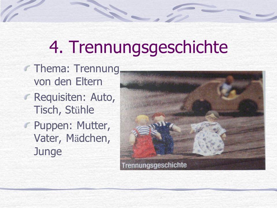 4. Trennungsgeschichte Thema: Trennung von den Eltern Requisiten: Auto, Tisch, St ü hle Puppen: Mutter, Vater, M ä dchen, Junge