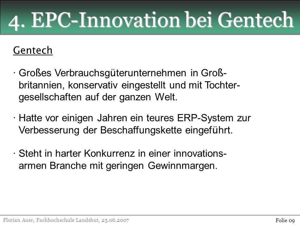 4. EPC-Innovation bei Gentech Florian Auer, Fachhochschule Landshut, 25.06.2007 Folie 09 Gentech · Gro ß es Verbrauchsg ü terunternehmen in Gro ß - br