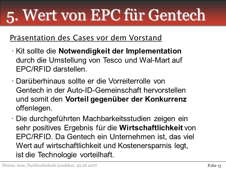 5. Wert von EPC für Gentech Florian Auer, Fachhochschule Landshut, 25.06.2007 Folie 13 Präsentation des Cases vor dem Vorstand · Kit sollte die Notwen