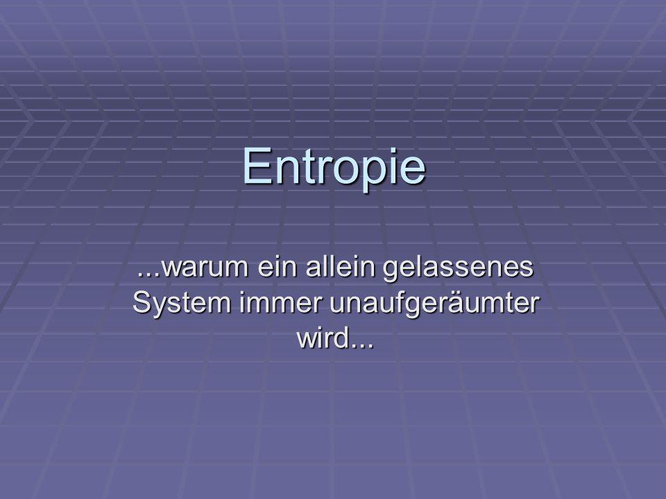 Entropie...warum ein allein gelassenes System immer unaufgeräumter wird...