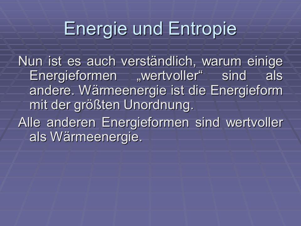 Energie und Entropie Nun ist es auch verständlich, warum einige Energieformen wertvoller sind als andere.
