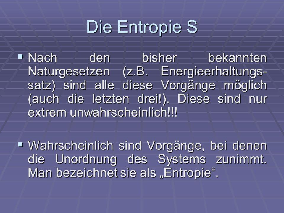 Die Entropie S Nach den bisher bekannten Naturgesetzen (z.B.