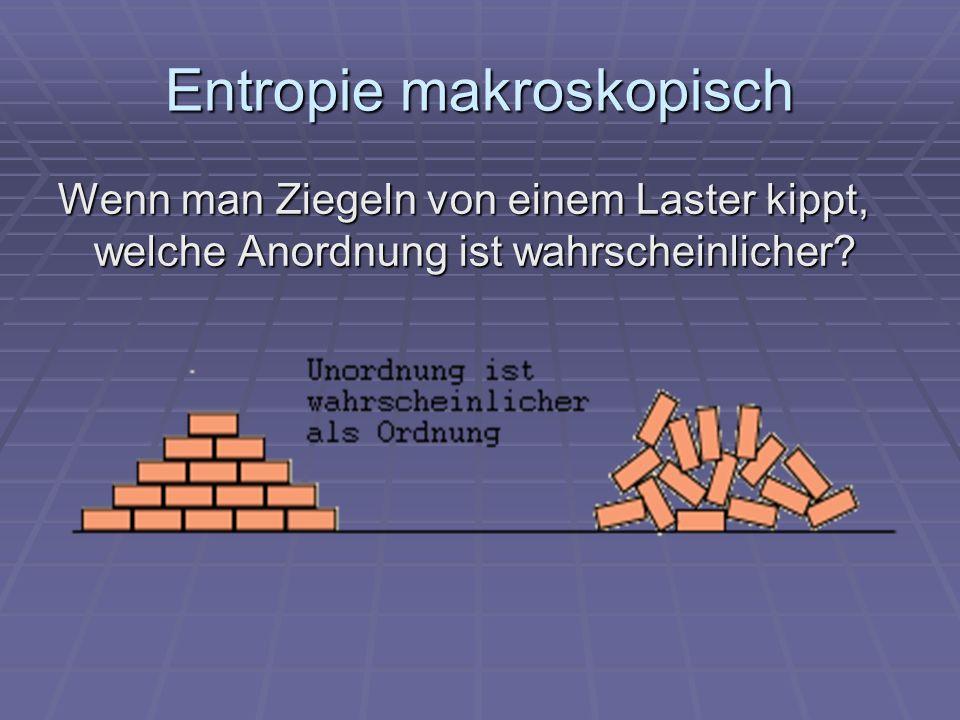 Entropie makroskopisch Wenn man Ziegeln von einem Laster kippt, welche Anordnung ist wahrscheinlicher?