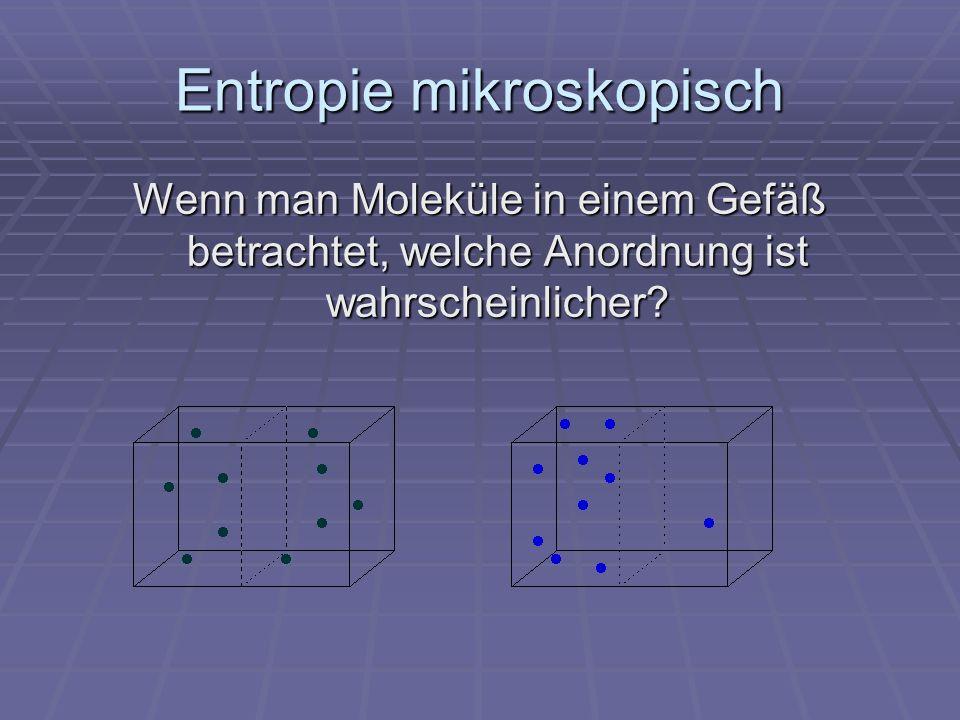 Entropie mikroskopisch Wenn man Moleküle in einem Gefäß betrachtet, welche Anordnung ist wahrscheinlicher?