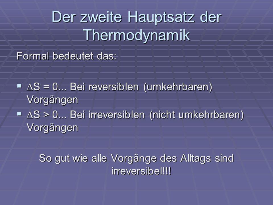 Der zweite Hauptsatz der Thermodynamik Formal bedeutet das: S = 0...