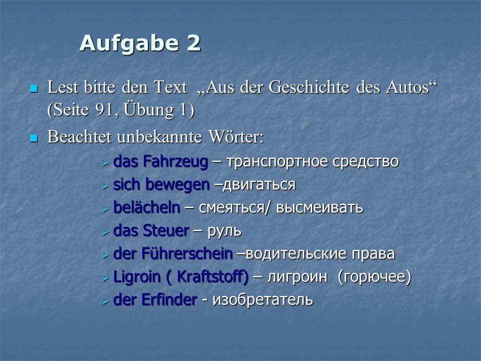 Aufgabe 2 Lest bitte den Text Aus der Geschichte des Autos (Seite 91, Übung 1) Lest bitte den Text Aus der Geschichte des Autos (Seite 91, Übung 1) Be