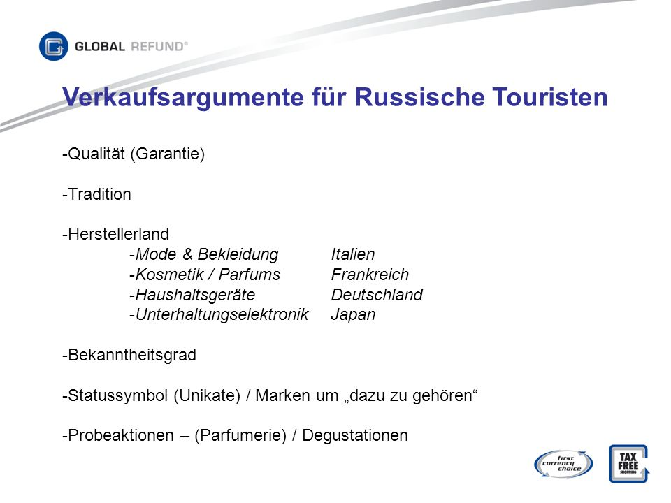 Verkaufsargumente für Russische Touristen -Qualität (Garantie) -Tradition -Herstellerland -Mode & BekleidungItalien -Kosmetik / ParfumsFrankreich -Hau