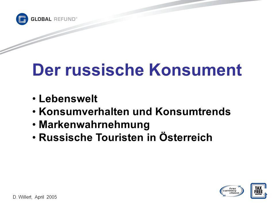 Der russische Konsument D. Willert, April 2005 Lebenswelt Konsumverhalten und Konsumtrends Markenwahrnehmung Russische Touristen in Österreich