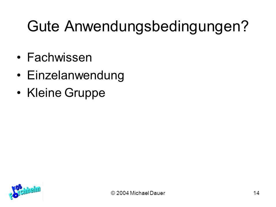 © 2004 Michael Dauer14 Gute Anwendungsbedingungen? Fachwissen Einzelanwendung Kleine Gruppe
