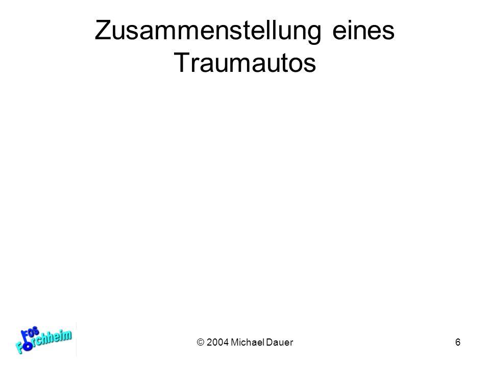 © 2004 Michael Dauer6 Zusammenstellung eines Traumautos