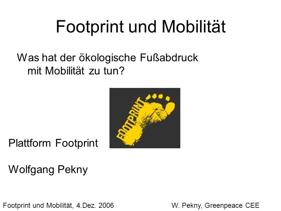 Footprint und Mobilität Was hat der ökologische Fußabdruck mit Mobilität zu tun? Plattform Footprint Wolfgang Pekny Footprint und Mobilität, 4.Dez. 20