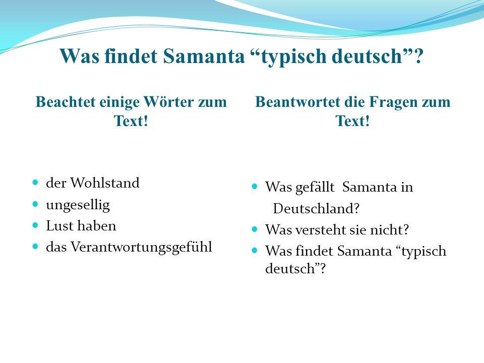 Was findet Samanta typisch deutsch? Beachtet einige Wörter zum Text! Beantwortet die Fragen zum Text! der Wohlstand ungesellig Lust haben das Verantwo