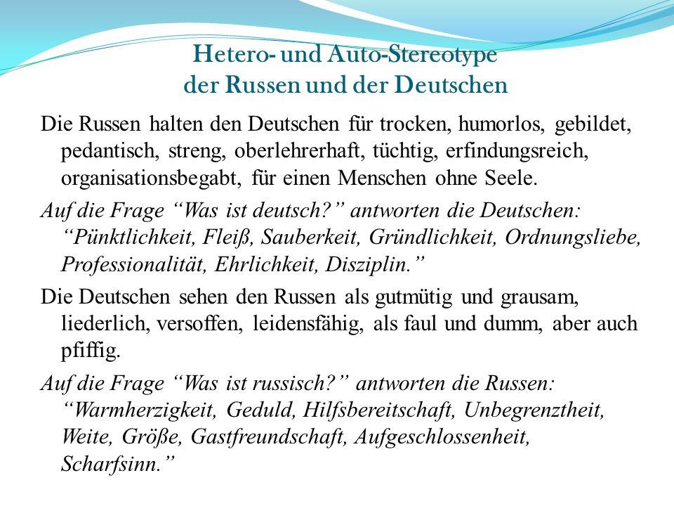 Hetero- und Auto-Stereotype der Russen und der Deutschen Die Russen halten den Deutschen für trocken, humorlos, gebildet, pedantisch, streng, oberlehr
