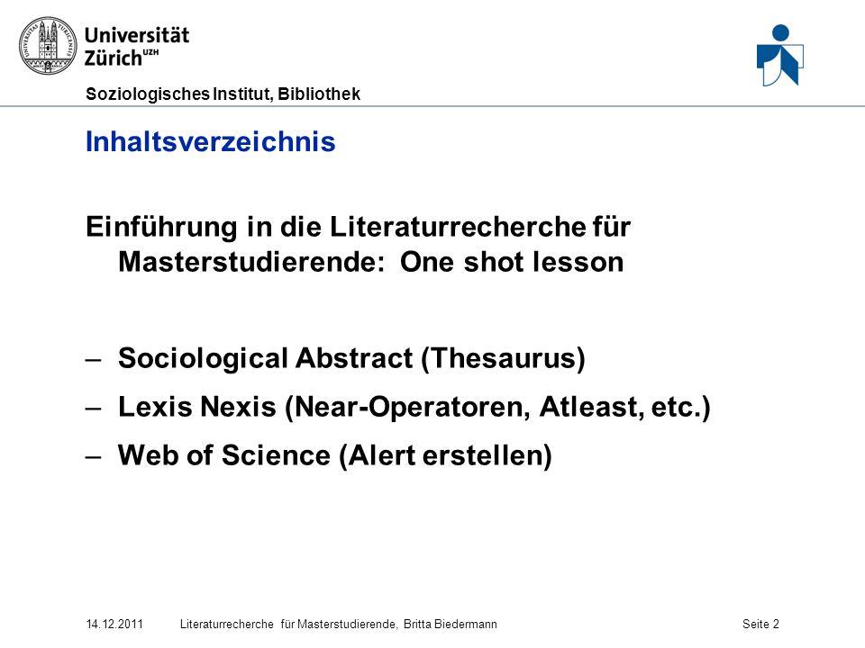 Soziologisches Institut, Bibliothek 14.12.2011Literaturrecherche für Masterstudierende, Britta BiedermannSeite 2 Inhaltsverzeichnis Einführung in die