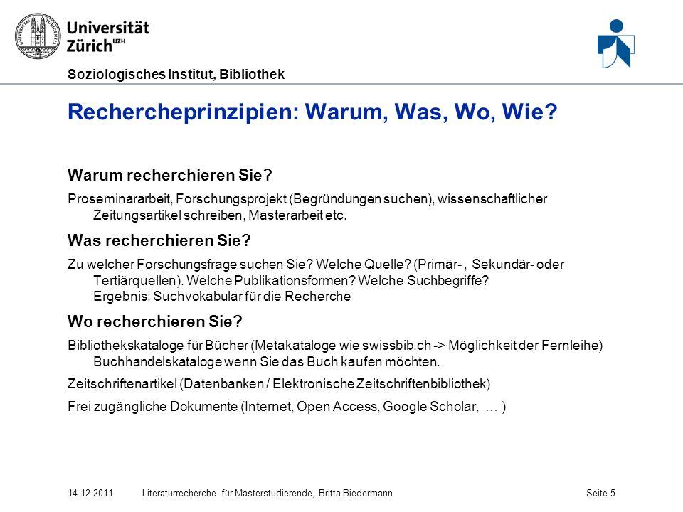 Soziologisches Institut, Bibliothek Rechercheprinzipien: Warum, Was, Wo, Wie? Warum recherchieren Sie? Proseminararbeit, Forschungsprojekt (Begründung