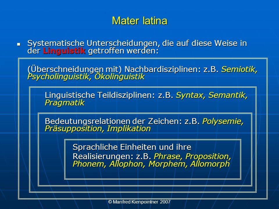 © Manfred Kienpointner 2007 Mater latina Systematische Unterscheidungen, die auf diese Weise in der Linguistik getroffen werden: Systematische Untersc
