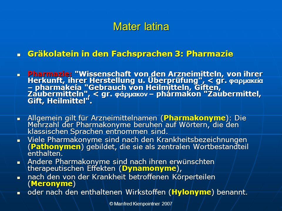 © Manfred Kienpointner 2007 Mater latina Gräkolatein in den Fachsprachen 3: Pharmazie Gräkolatein in den Fachsprachen 3: Pharmazie Pharmazie: