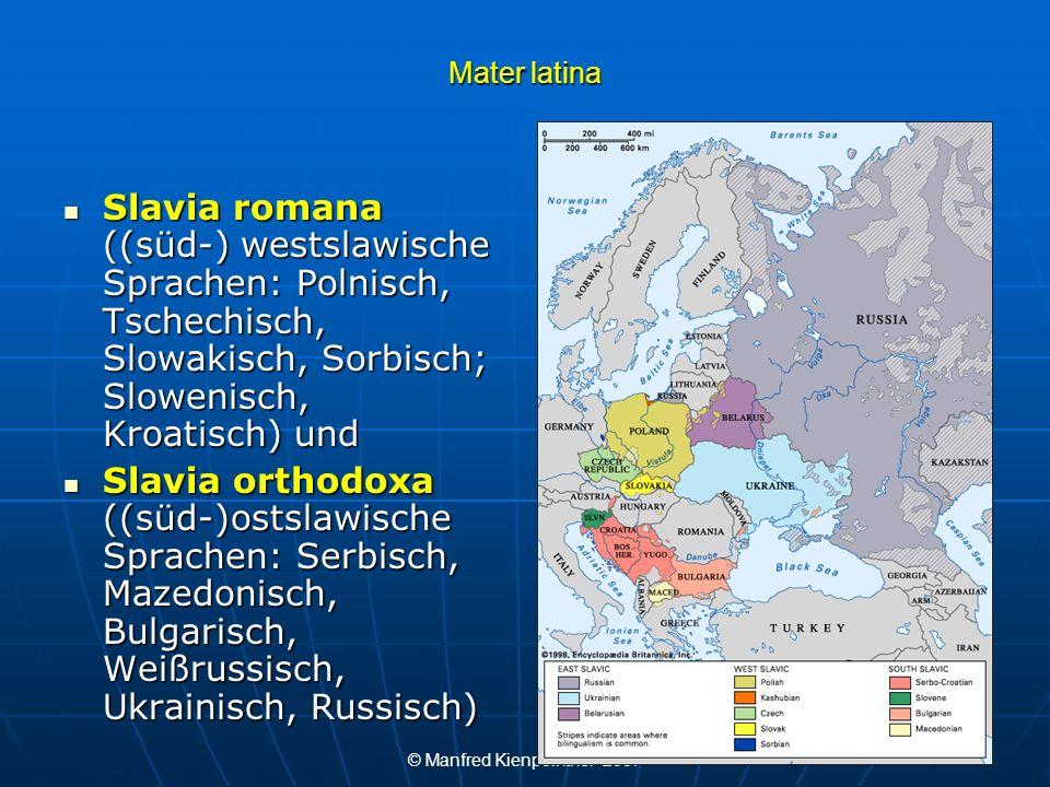 © Manfred Kienpointner 2007 Mater latina Slavia romana ((süd-) westslawische Sprachen: Polnisch, Tschechisch, Slowakisch, Sorbisch; Slowenisch, Kroati