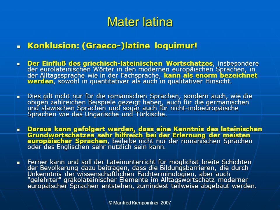 © Manfred Kienpointner 2007 Mater latina Konklusion: (Graeco-)latine loquimur! Konklusion: (Graeco-)latine loquimur! Der Einfluß des griechisch-latein