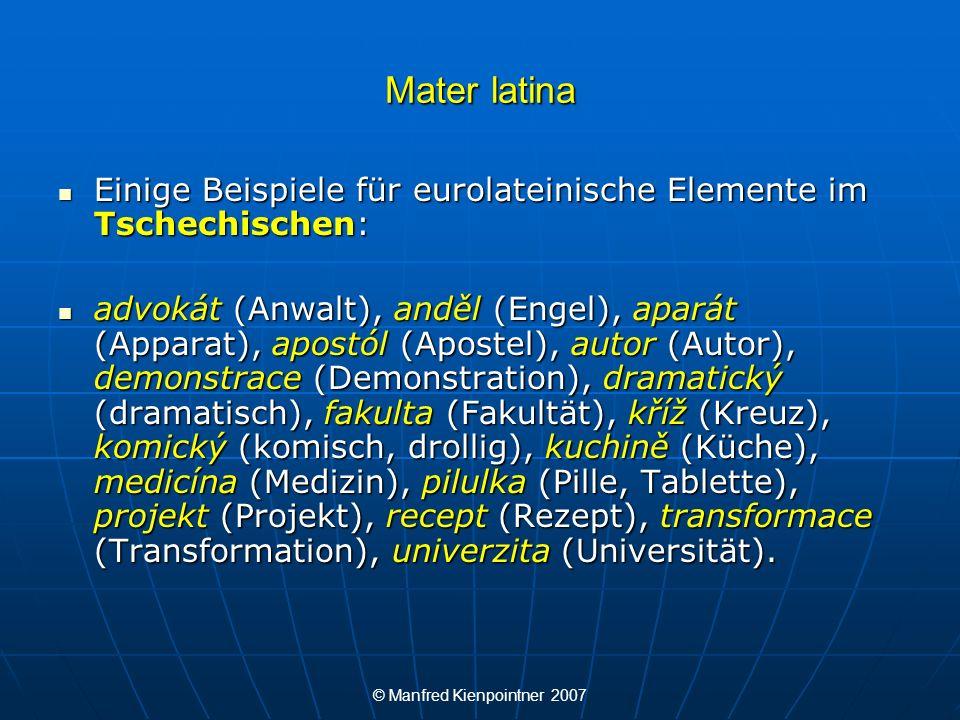 © Manfred Kienpointner 2007 Mater latina Einige Beispiele für eurolateinische Elemente im Tschechischen: Einige Beispiele für eurolateinische Elemente