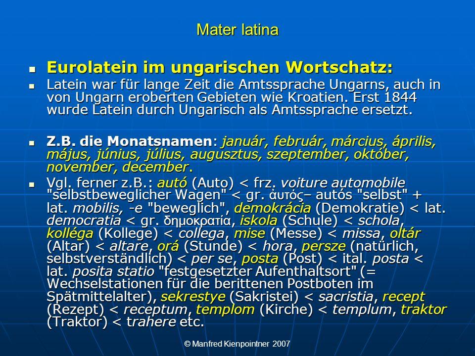 © Manfred Kienpointner 2007 Mater latina Eurolatein im ungarischen Wortschatz: Eurolatein im ungarischen Wortschatz: Latein war für lange Zeit die Amt