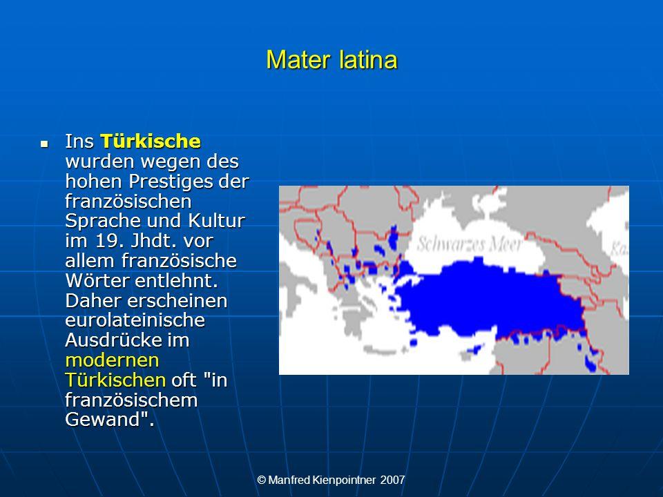© Manfred Kienpointner 2007 Mater latina Eurolateinischer Einfluss aufs Türkische via Französisch: Eurolateinischer Einfluss aufs Türkische via Französisch: Einige Beispiele: ajanda < frz.