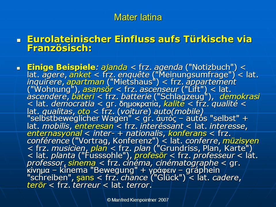 © Manfred Kienpointner 2007 Mater latina Eurolateinischer Einfluss aufs Türkische via Französisch: Eurolateinischer Einfluss aufs Türkische via Franzö