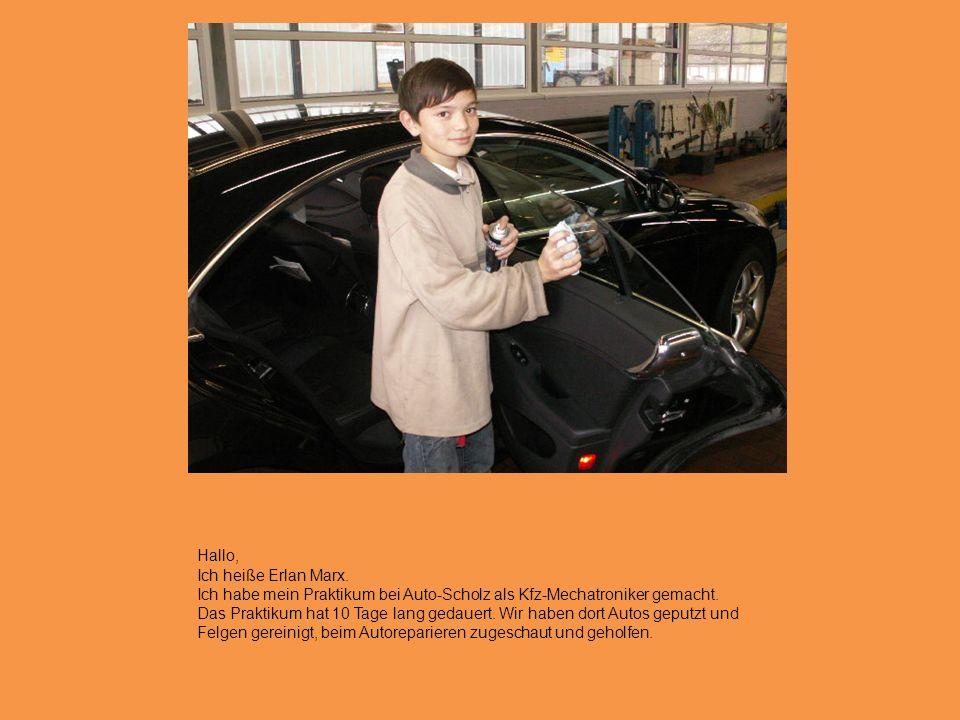 Hallo, Ich heiße Erlan Marx.Ich habe mein Praktikum bei Auto-Scholz als Kfz-Mechatroniker gemacht.
