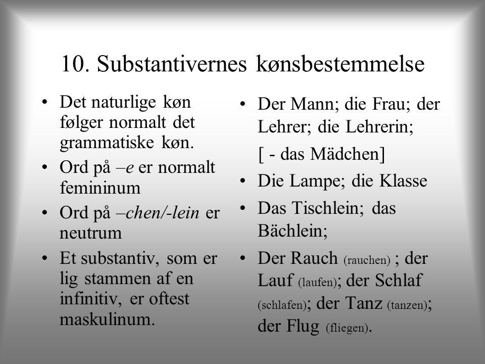 10. Substantivernes kønsbestemmelse Det naturlige køn følger normalt det grammatiske køn. Ord på –e er normalt femininum Ord på –chen/-lein er neutrum