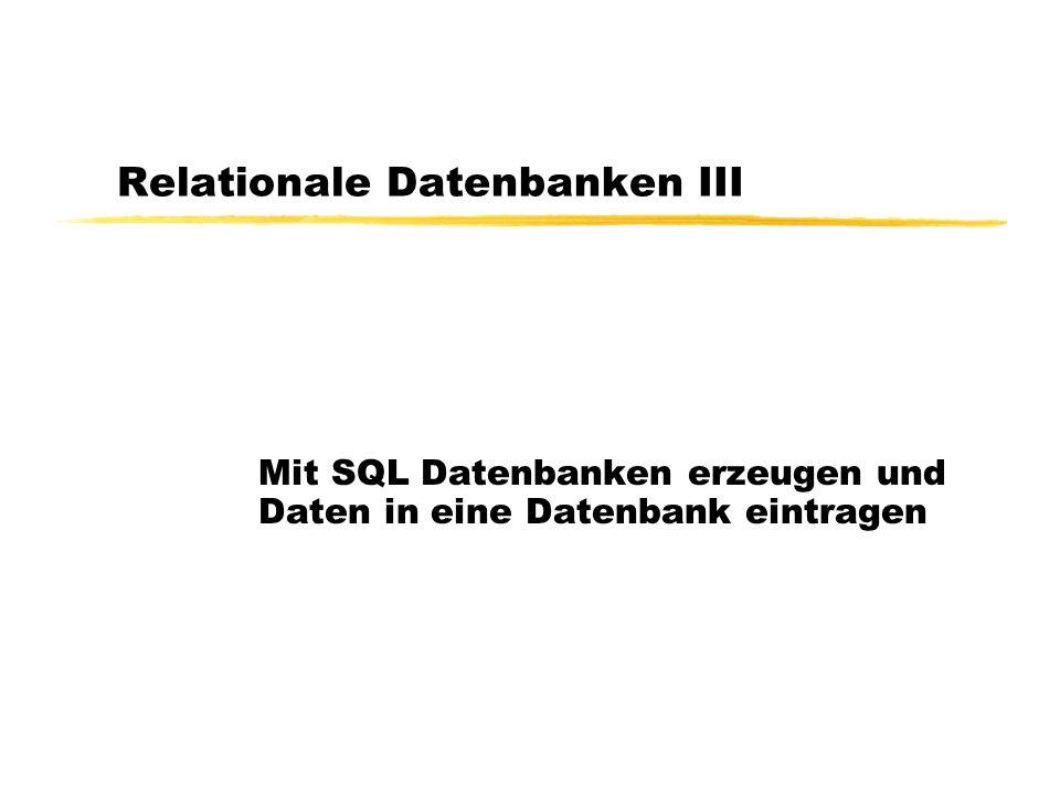 Relationale Datenbanken III Mit SQL Datenbanken erzeugen und Daten in eine Datenbank eintragen