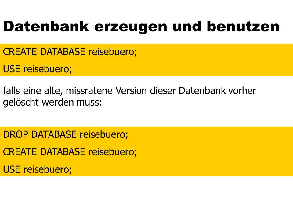 Datenbank erzeugen und benutzen DROP DATABASE reisebuero; CREATE DATABASE reisebuero; USE reisebuero; falls eine alte, missratene Version dieser Daten