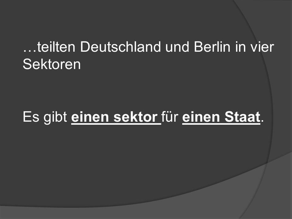 …teilten Deutschland und Berlin in vier Sektoren Es gibt einen sektor für einen Staat.
