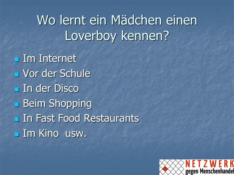 Wo lernt ein Mädchen einen Loverboy kennen? Im Internet Im Internet Vor der Schule Vor der Schule In der Disco In der Disco Beim Shopping Beim Shoppin