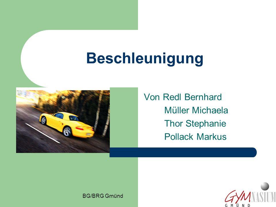 BG/BRG Gmünd Beschleunigung Von Redl Bernhard Müller Michaela Thor Stephanie Pollack Markus