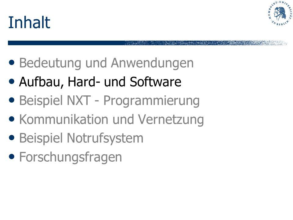 Inhalt Bedeutung und Anwendungen Aufbau, Hard- und Software Beispiel NXT - Programmierung Kommunikation und Vernetzung Beispiel Notrufsystem Forschung