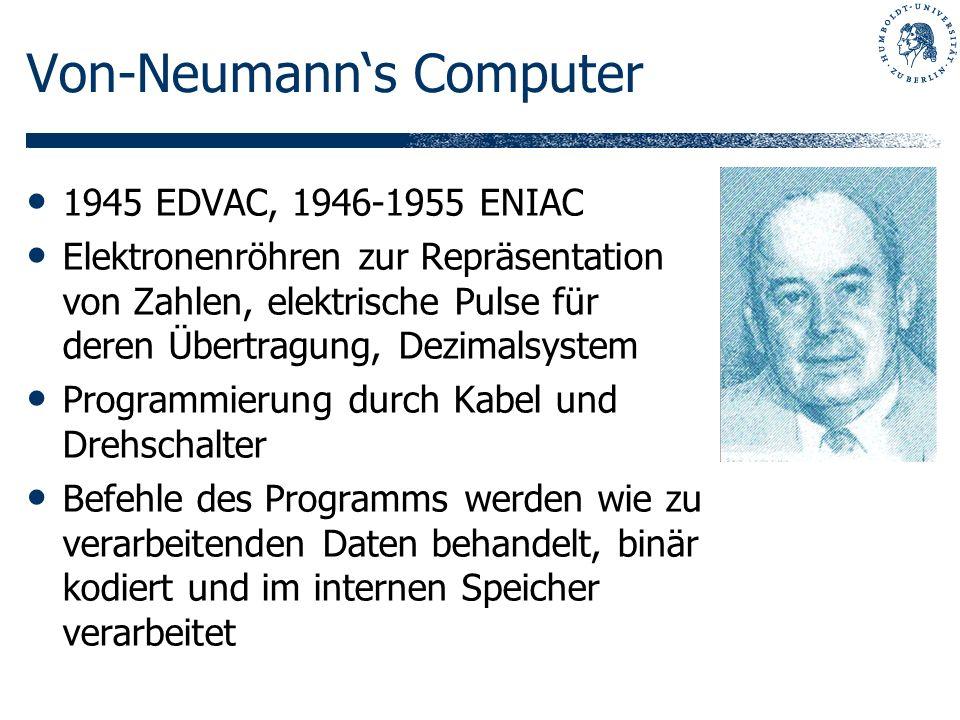 Von-Neumanns Computer 1945 EDVAC, 1946-1955 ENIAC Elektronenröhren zur Repräsentation von Zahlen, elektrische Pulse für deren Übertragung, Dezimalsyst