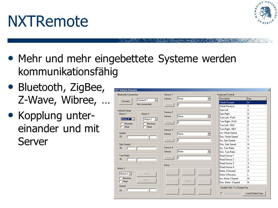 NXTRemote Mehr und mehr eingebettete Systeme werden kommunikationsfähig Bluetooth, ZigBee, Z-Wave, Wibree, … Kopplung unter- einander und mit Server
