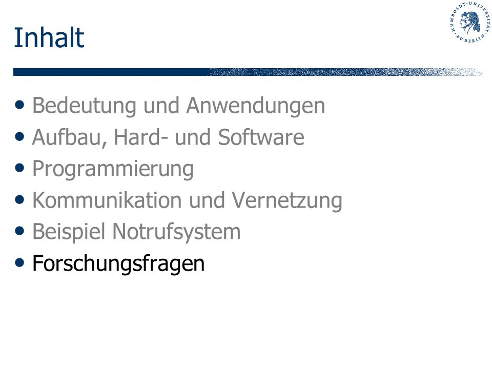 Inhalt Bedeutung und Anwendungen Aufbau, Hard- und Software Programmierung Kommunikation und Vernetzung Beispiel Notrufsystem Forschungsfragen